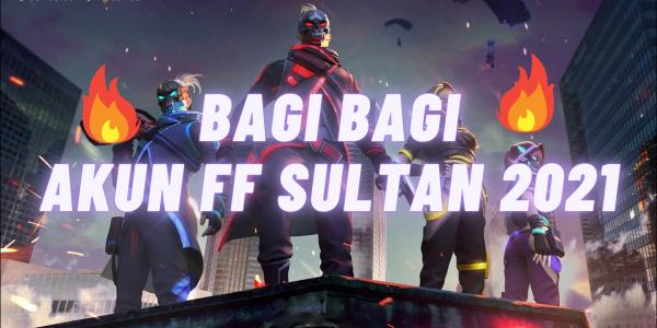 Bagi Bagi Akun FF Sultan 2021