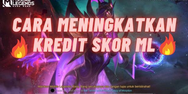 Kredit Skor Mobile Legendsmu Akan Cepat Naik Jika Pakai Cara Ini !