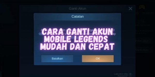 Cara Ganti Akun Mobile Legends Tercepat dan Termudah